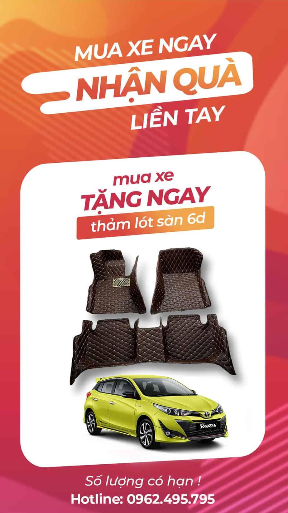 Khi mua xe Toyota Yaris cũ hoặc mới, bạn sẽ được tặng ngay 1 bộ Thảm lót sàn 6D, chương trình số lượng có hạn, nhanh tay gọi Hotline để đăng ký ngay